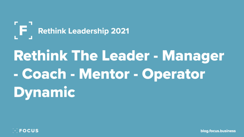 Rethink The Leader - Manager - Coach - Mentor - Operator Dynamic
