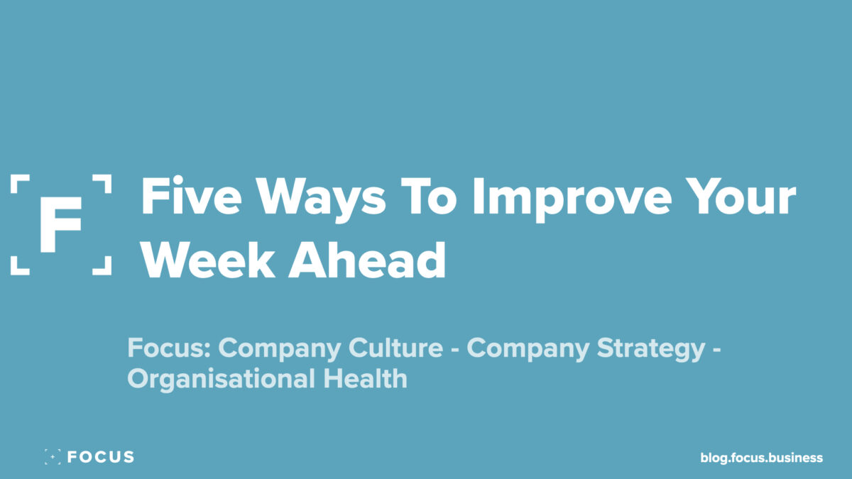 Five Ways To Improve your week ahead