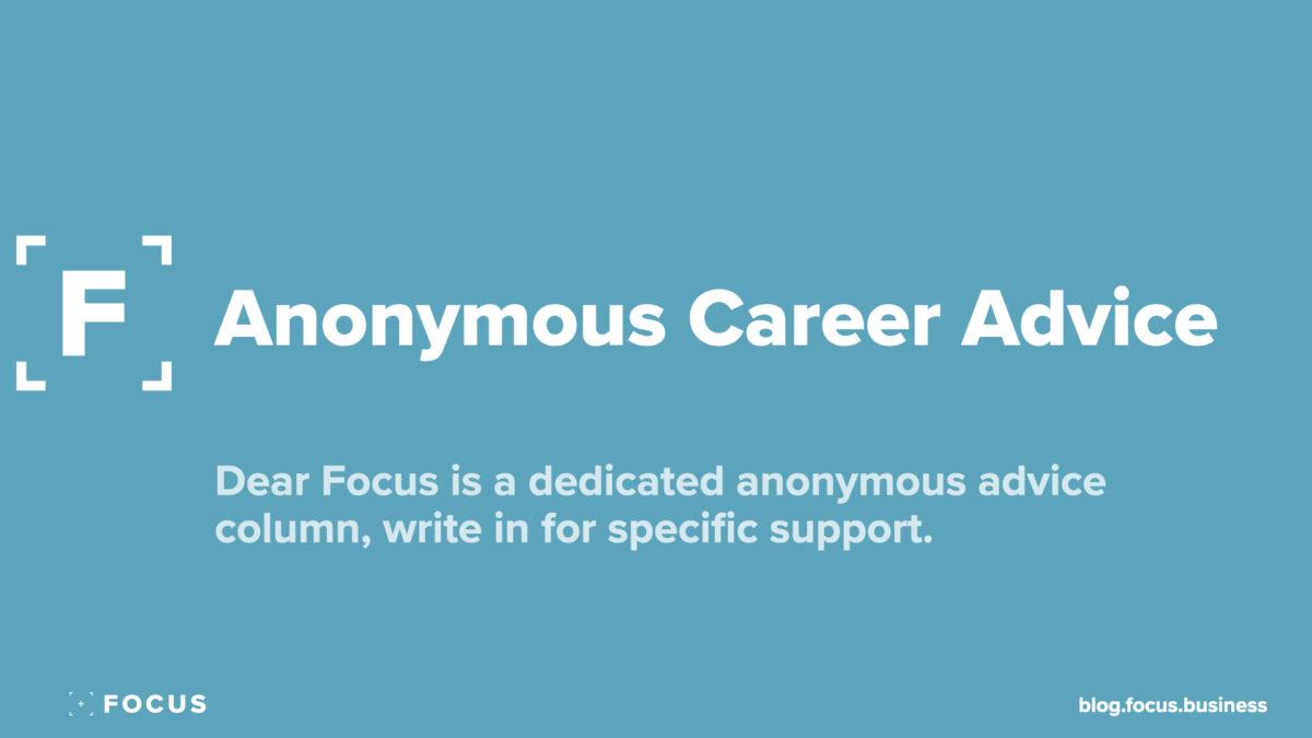 Anonymous Career Advice - Dear Focus
