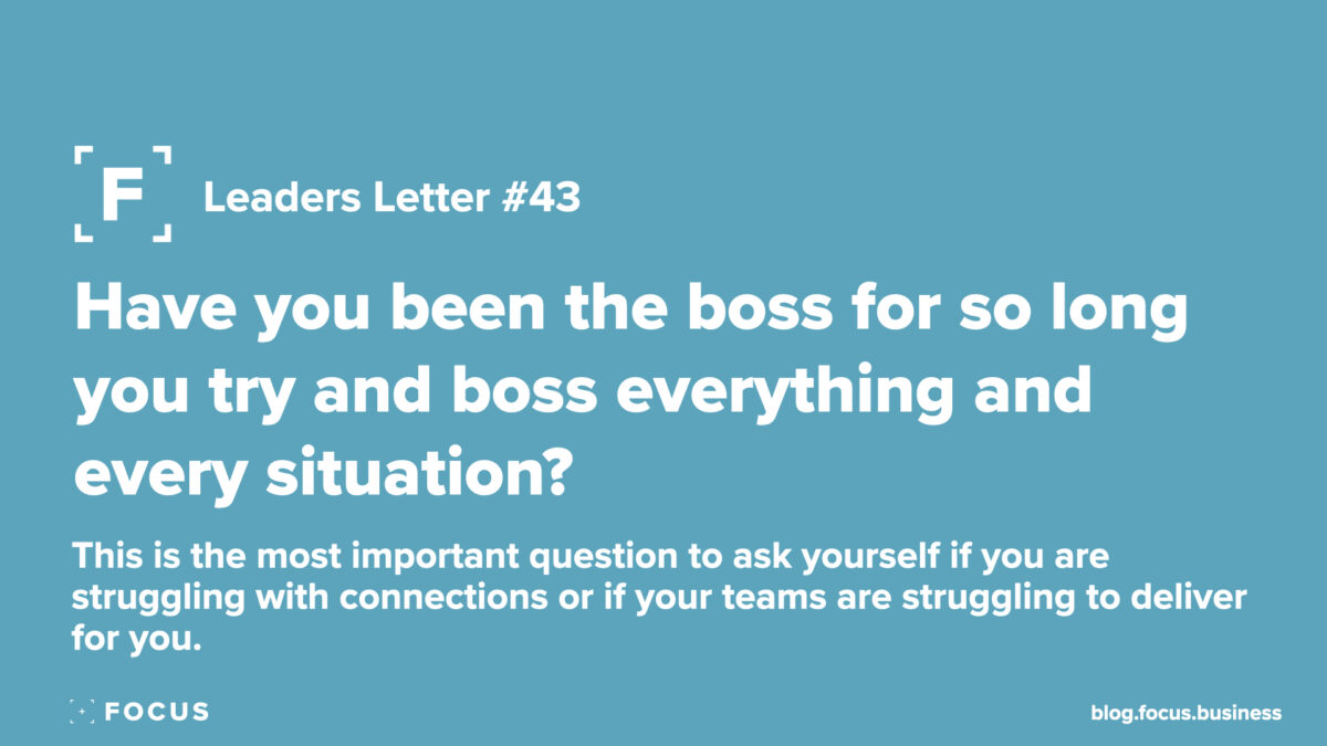 Have you been the boss for so long you try and boss everything and every situation?