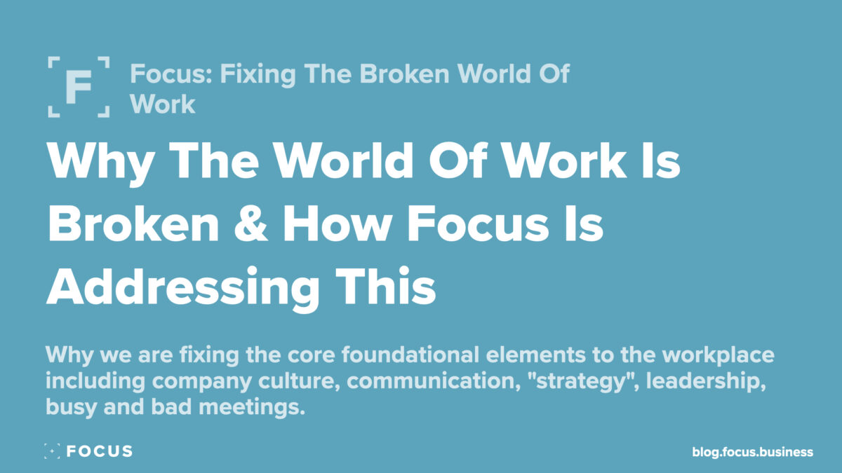 Why the world of work is broken and how focus is addressing this