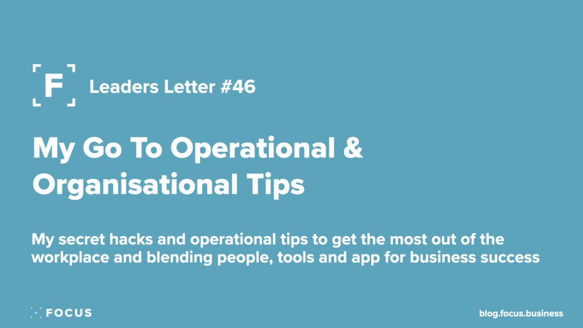 Focus Go To Operational & Organisational Tips