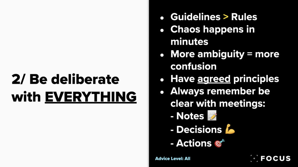 Be deliberate with everything