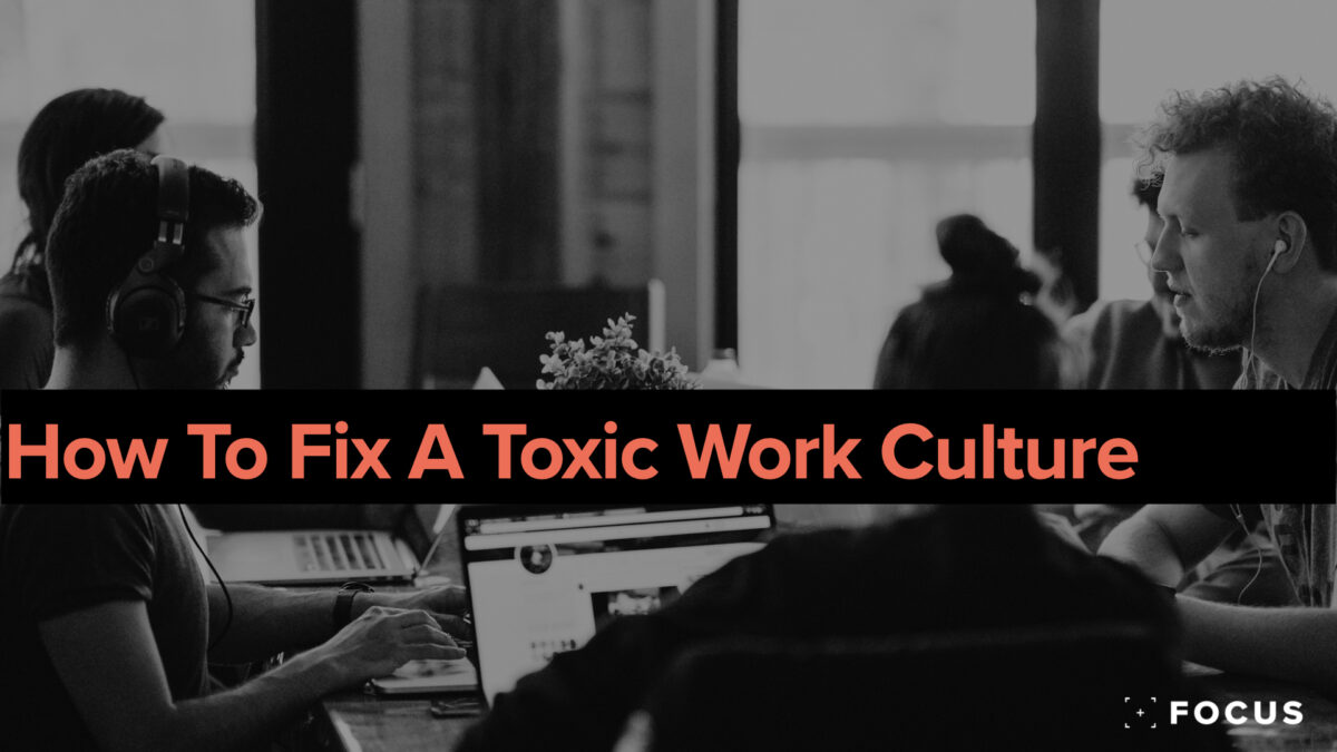 How to fix a toxic work culture