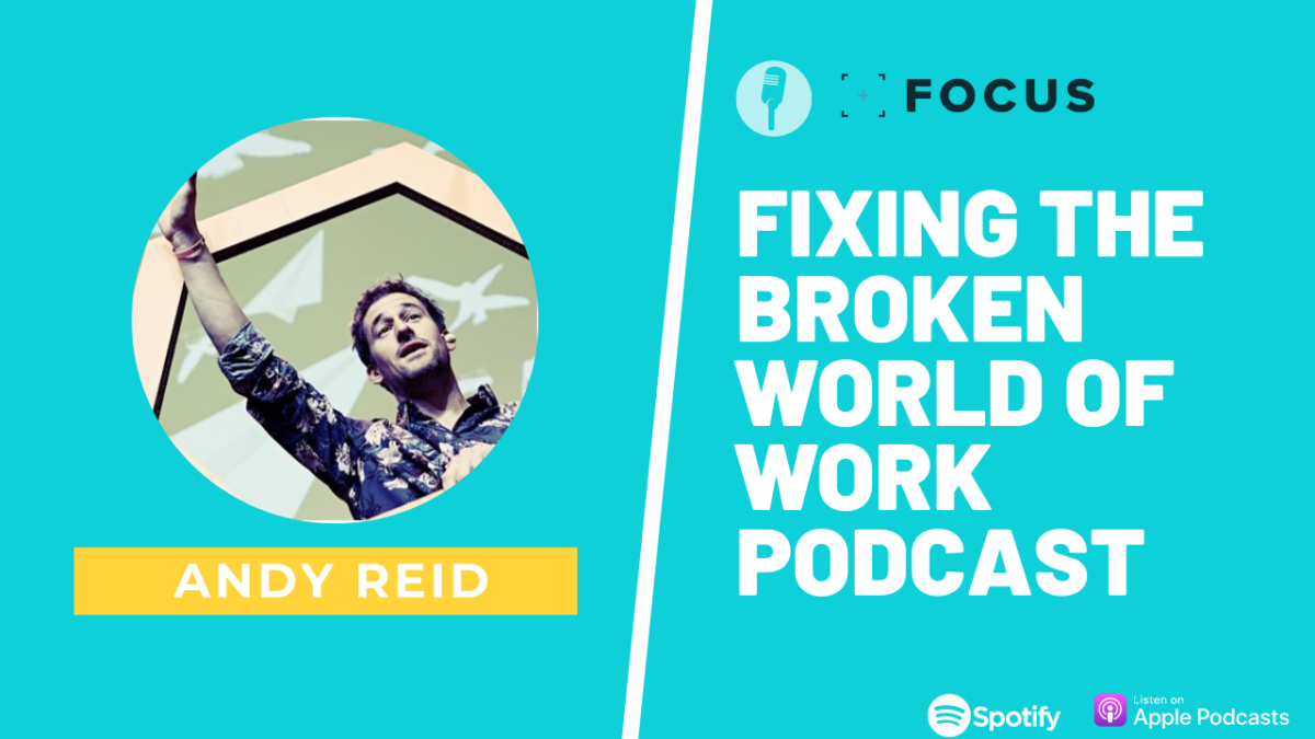 Fixing the broken world of work podcast with Andy Reid