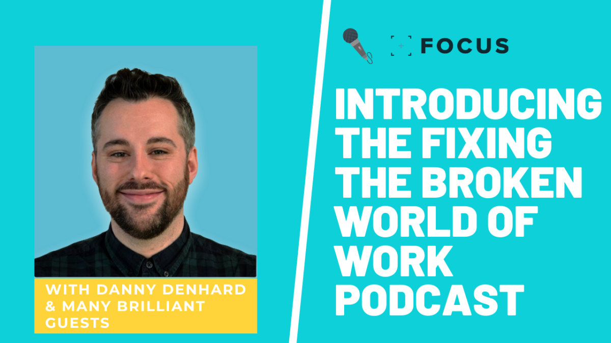 Introducing The Fixing the broken world of work podcast