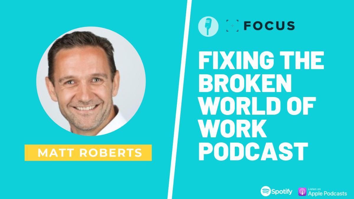 Matt Roberts Fixing The Broken World of Work Podcast
