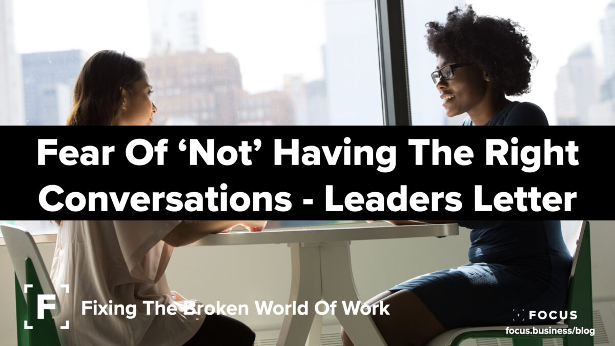 fear of not having the right conversations - leaders letter