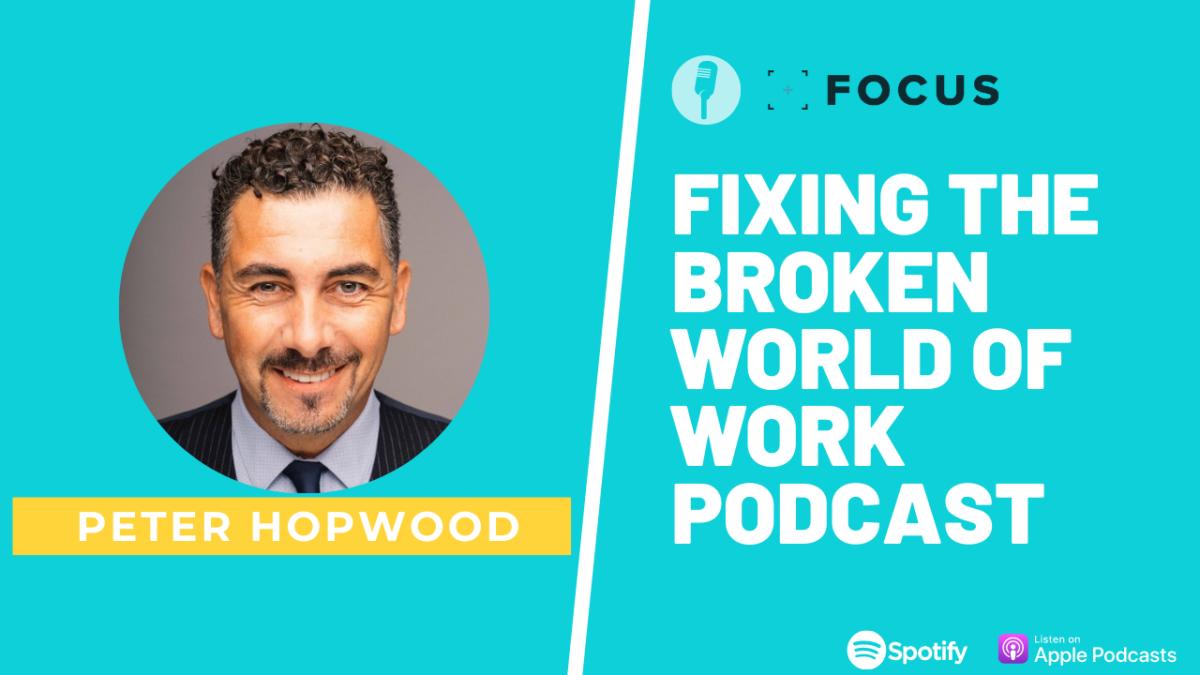Peter Hopwood Fixing The Broken World Of Work Podcast
