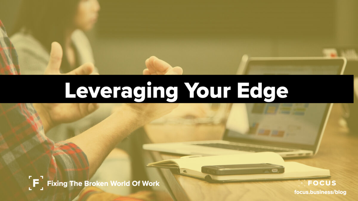 leveraging your edge - leaders letter 64 from Focus