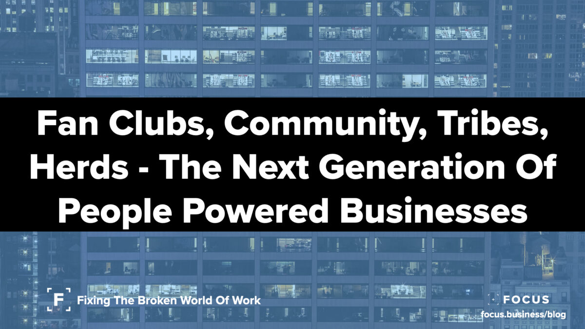Fan clubs, Community, Tribes, Herds - The Next Generation Of People Powered Businesses