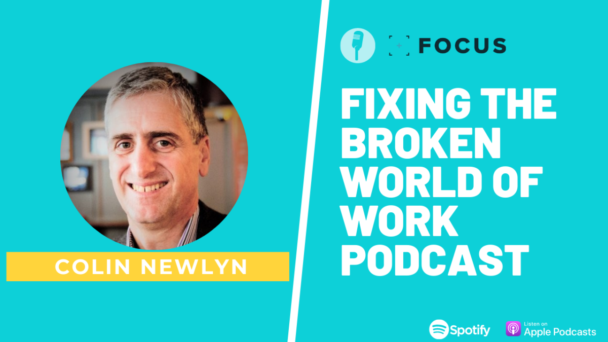 Fixing the broken world of work podcast with Colin Newlyn