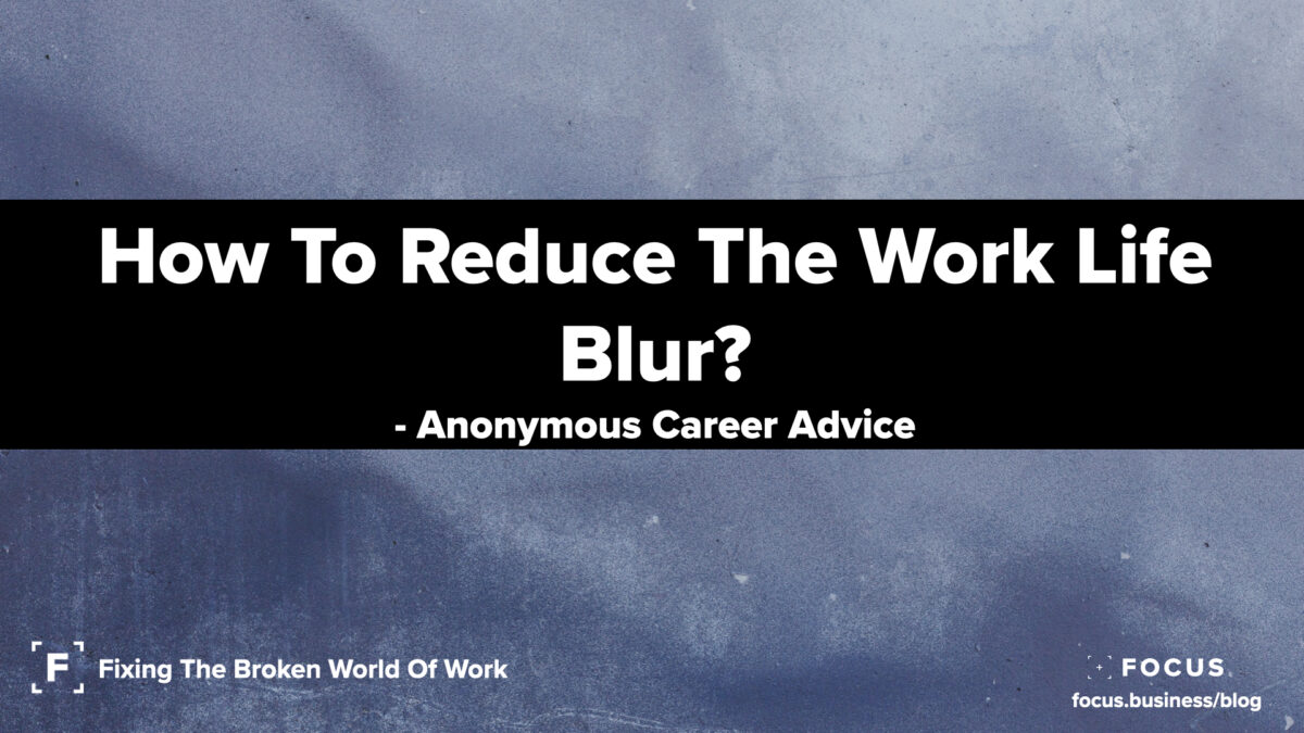 How To Reduce The Work Life Blur - Anonymous Career Advice