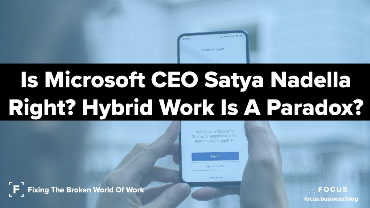 Microsoft CEO Satya Nadella- The Hybrid Work Paradox