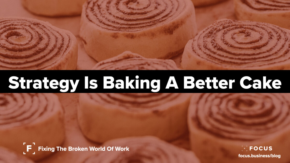 Strategy Is Baking A Better Cake - Leaders Letter
