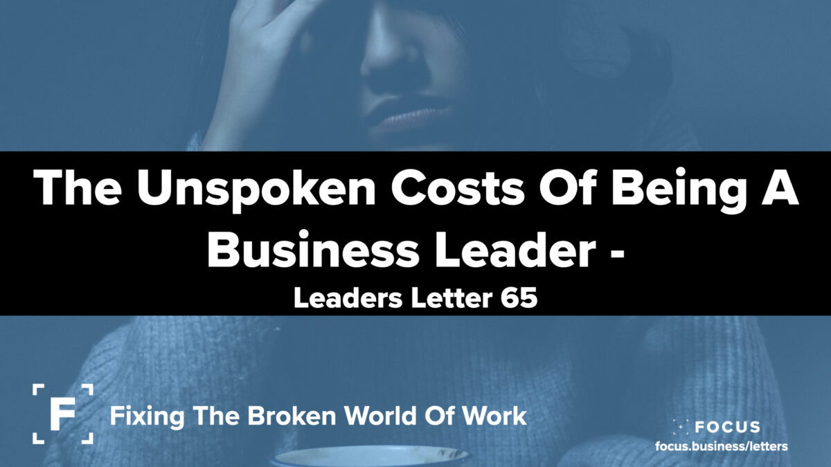 The Unspoken Costs Of Being A Business Leader - leaders letter 65
