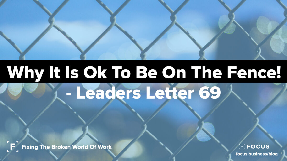 Why it is ok to be on the fence! Leaders Letter 69