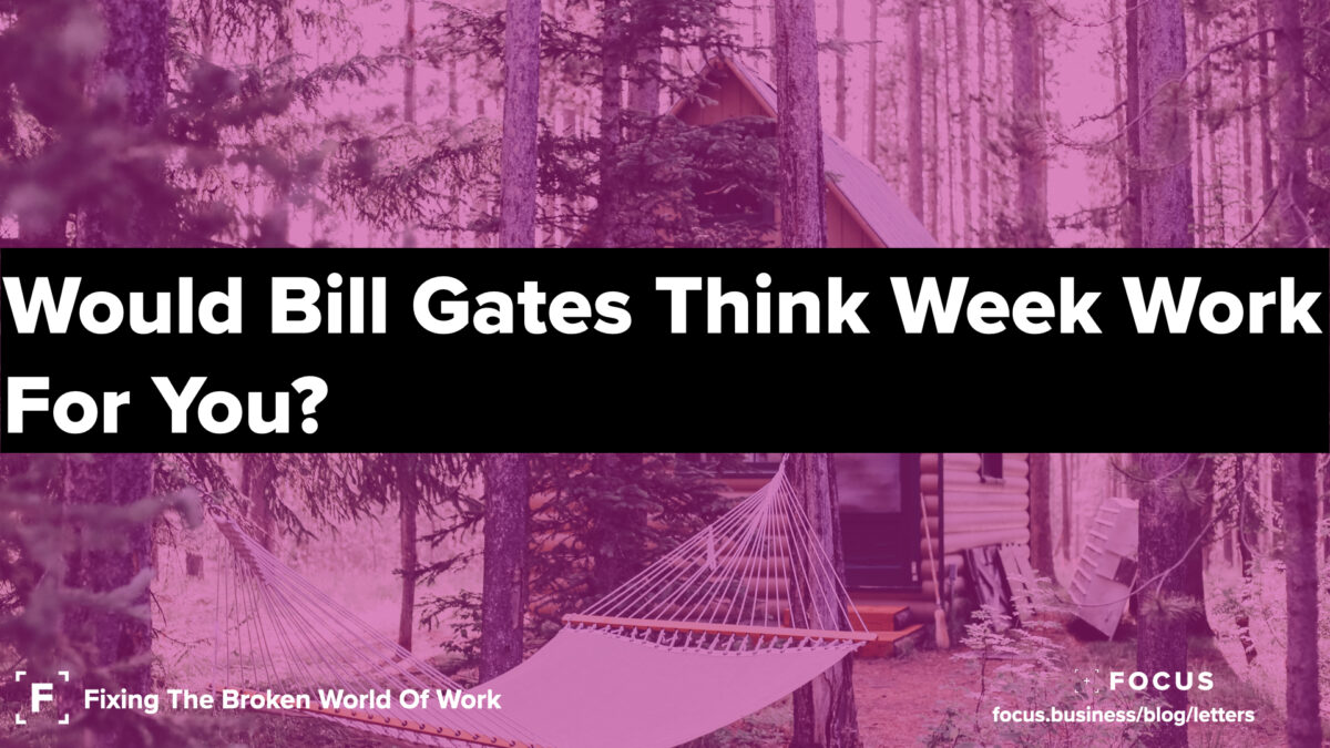 would bill gates think week work for you? - leaders letter 67