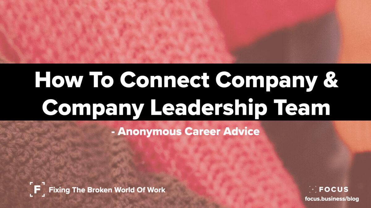 How to connect a company & company leadership team - Anonymous Career Advice