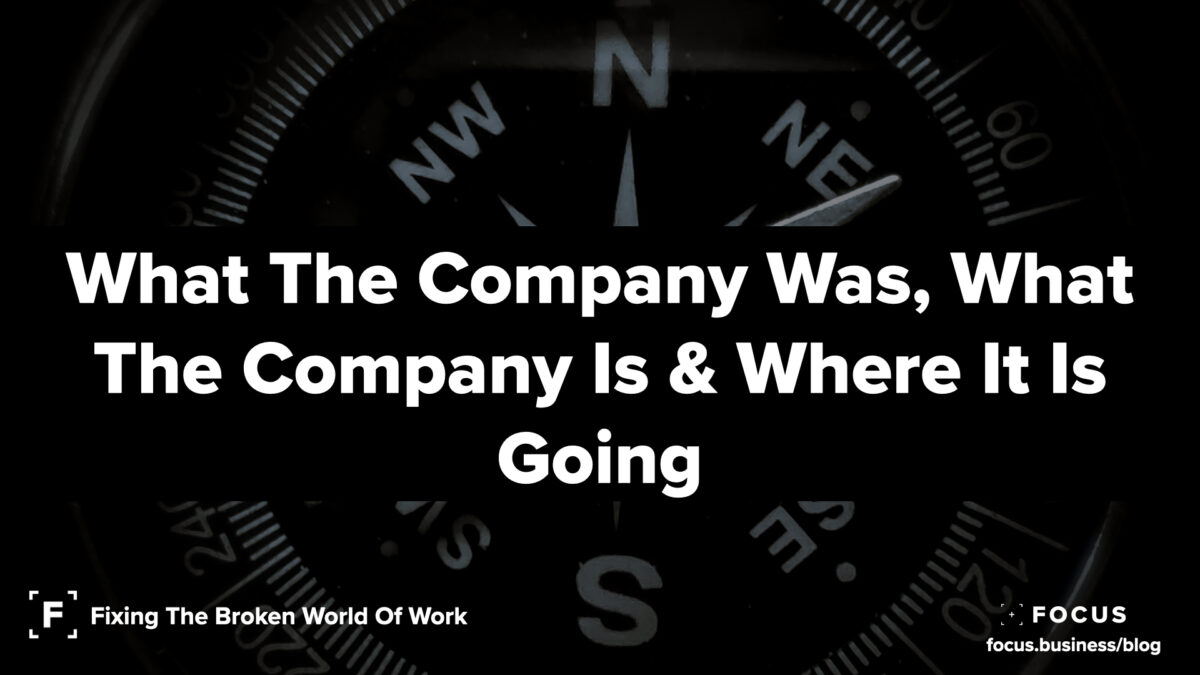 What The Company Was, What The Company Is & Where It Is Going